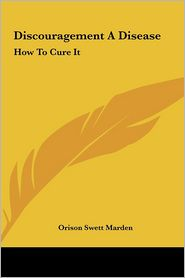 Discouragement a Disease Discouragement a Disease: How to Cure It How to Cure It