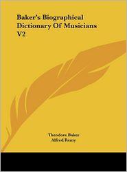 Baker's Biographical Dictionary of Musicians V2