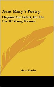 Aunt Mary's Poetry: Original and Select, for the Use of Young Persons