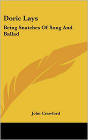 Doric Lays: Being Snatches of Song and Ballad