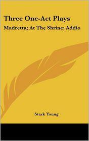 Three One-Act Plays: Madretta; At the Shrine; Addio
