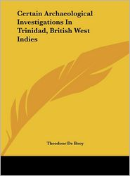 Certain Archaeological Investigations in Trinidad, British West Indies