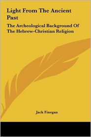 Light from the Ancient Past: The Archeological Background of the Hebrew-Christian Religion