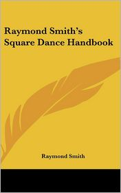 Raymond Smith's Square Dance Handbook