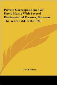 Private Correspondence of David Hume with Several Distinguisprivate Correspondence of David Hume with Several Distinguished Persons, Between the Years