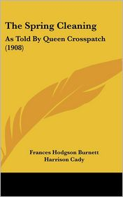 The Spring Cleaning: As Told by Queen Crosspatch (1908)