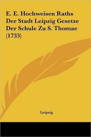 E. E. Hochweisen Raths Der Stadt Leipzig Gesetze Der Schule Zu S. Thomae (1733)