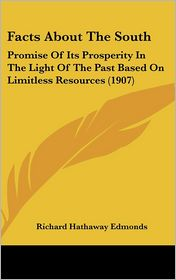 Facts about the South: Promise of Its Prosperity in the Light of the Past Based on Limitless Resources (1907)