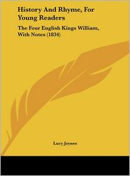 History and Rhyme, for Young Readers: The Four English Kings William, with Notes (1834)
