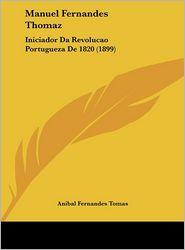 Manuel Fernandes Thomaz: Iniciador Da Revolucao Portugueza de 1820 (1899)