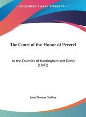 The Court of the Honor of Peverel: In the Counties of Nottingham and Derby (1882)
