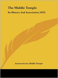 The Middle Temple: Its History and Association (1879)