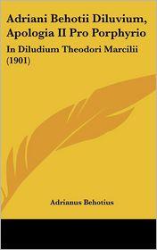 Adriani Behotii Diluvium, Apologia II Pro Porphyrio: In Diludium Theodori Marcilii (1901)