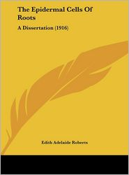 The Epidermal Cells of Roots: A Dissertation (1916)
