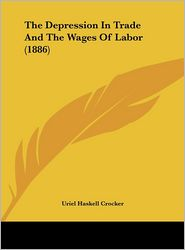 The Depression in Trade and the Wages of Labor (1886)