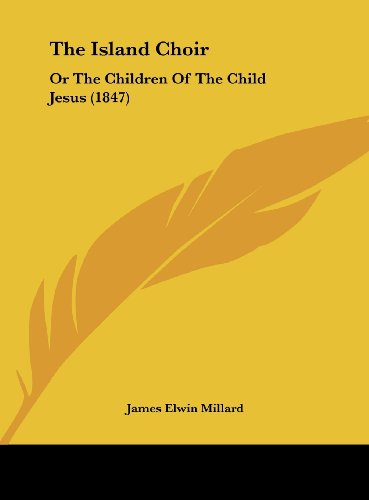The Island Choir: Or the Children of the Child Jesus (1847) - James Elwin Millard