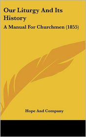 Our Liturgy and Its History: A Manual for Churchmen (1855)