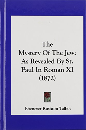 The Mystery of the Jew: As Revealed by St. Paul in Roman XI (1872) - Ebenezer Rushton Talbot