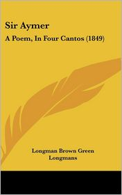 Sir Aymer: A Poem, in Four Cantos (1849)
