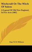 Witchcraft or the Witch of Salem: A Legend of Old New England, in Five Acts (1882)