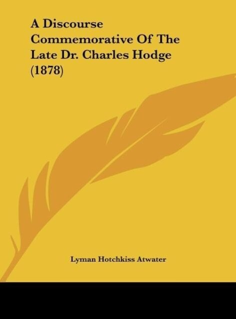 A Discourse Commemorative of the Late Dr. Charles Hodge (1878)