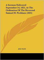 A Sermon Delivered September 14, 1825, at the Ordination of the Reverend Samuel H. Peckham (1825)
