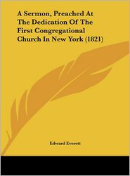 A Sermon, Preached at the Dedication of the First Congregational Church in New York (1821)