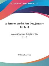 A Sermon on the Fast Day, January 17, 1711: Against Such as Delight in War (1712)