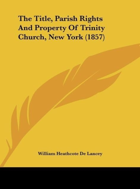The Title, Parish Rights and Property of Trinity Church, New York (1857)