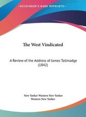 The West Vindicated: A Review of the Address of James Tallmadge (1842)