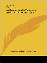 Q. B. C.: An Extravaganza on the Ancient Ballad of Lord Bateman (1878)