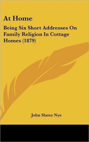 At Home: Being Six Short Addresses on Family Religion in Cottage Homes (1879)