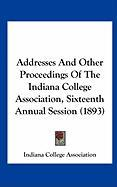 Addresses and Other Proceedings of the Indiana College Association, Sixteenth Annual Session (1893)