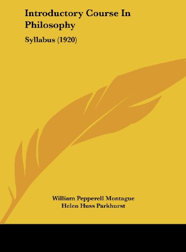 Introductory Course in Philosophy: Syllabus (1920) - William Pepperell Montague, Helen Huss Parkhurst