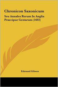 Chronicon Saxonicum: Seu Annales Rerum in Anglia Praecipue Gestarum (1692)