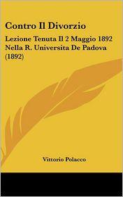 Contro Il Divorzio: Lezione Tenuta Il 2 Maggio 1892 Nella R. Universita de Padova (1892)