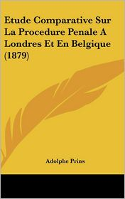 Etude Comparative Sur La Procedure Penale a Londres Et En Belgique (1879)