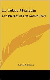 Le Tabac Mexicain: Son Present Et Son Avenir (1885)