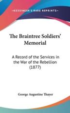 The Braintree Soldiers' Memorial: A Record of the Services in the War of the Rebellion (1877)