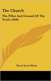 The Church: The Pillar and Ground of the Truth (1838)