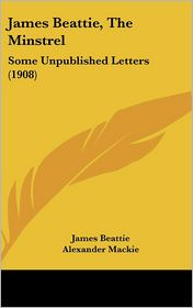 James Beattie, the Minstrel: Some Unpublished Letters (1908)