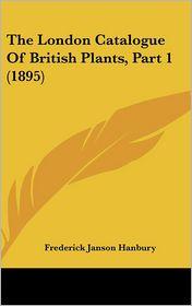 The London Catalogue of British Plants, Part 1 (1895)