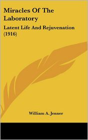 Miracles of the Laboratory: Latent Life and Rejuvenation (1916)