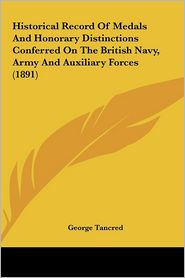 Historical Record of Medals and Honorary Distinctions Conferred on the British Navy, Army and Auxiliary Forces (1891)