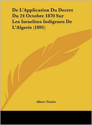 de L'Application Du Decret Du 24 Octobre 1870 Sur Les Israelites Indigenes de L'Algerie (1891)