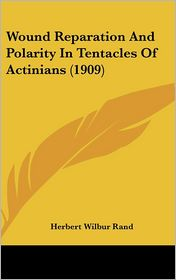 Wound Reparation and Polarity in Tentacles of Actinians (1909)