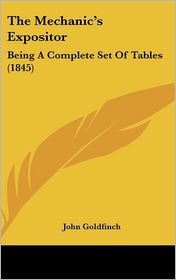 The Mechanic's Expositor: Being a Complete Set of Tables (1845)