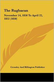 The Rugbaean: November 14, 1850 to April 22, 1852 (1850)
