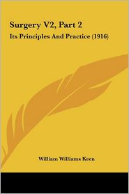 Surgery V2, Part 2: Its Principles and Practice (1916)