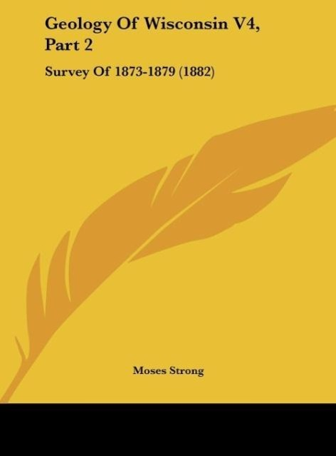 Geology of Wisconsin V4, Part 2: Survey of 1873-1879 (1882)